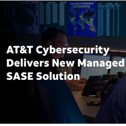 AT&T Cybersecurity Delivers New Managed SASE Solution